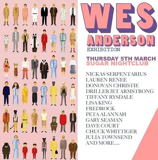 Wes Anderson Exhibition, 5th March, Sugar Nightclub